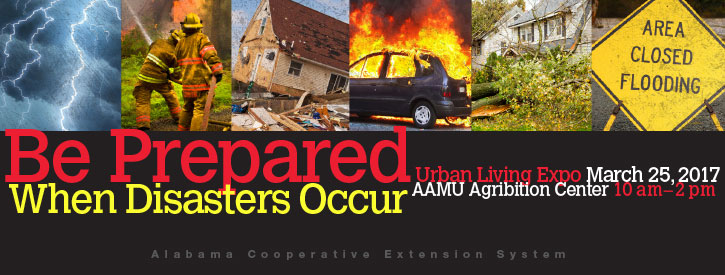 Be Prepared When Disasters Occur: Urban Living Expo March 25, 2017, AAMU Agribition Center, 10 a.m.-2 p.m.