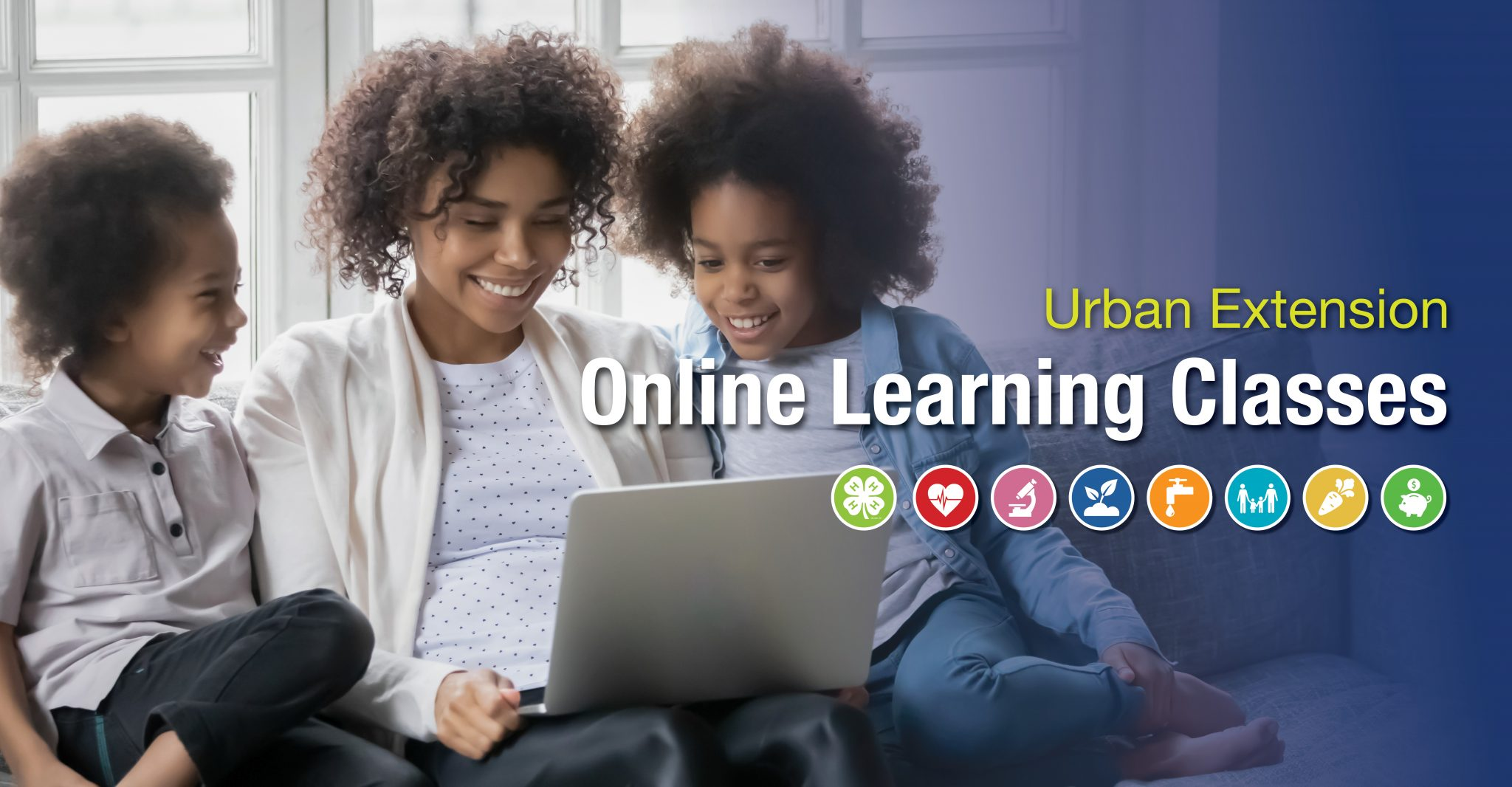 African American woman with two younger children sit on a sofa and look at a laptop together. Text: Urban Extension Online Learning Classes with different icons to represent topic areas