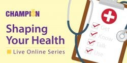 Illustration of a medical clipboard with items checked off: get, know talk use. Champion Shaping Your Health, live online series