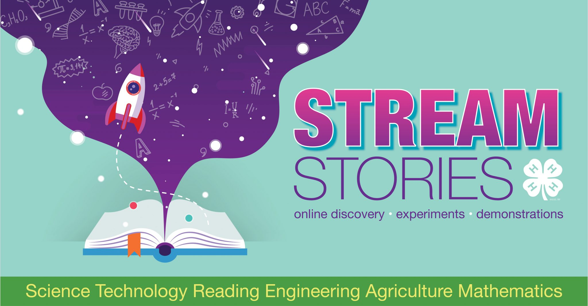 Illustration of an open book with rocket and STEM symbols flowing up out of it. Text: STREAM Stories, online discovery, experiments, demonstrations. Science Technology, Reading, Engineering, Agriculture, Mathematics